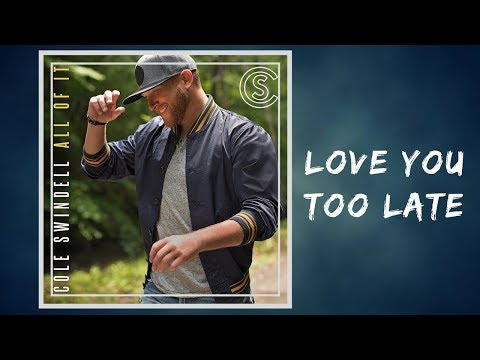 Cole Swindell - Love You Too Late (Lyrics)
