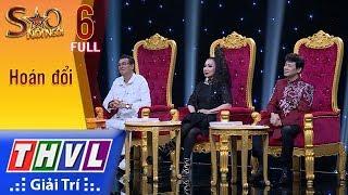 THVL | Sao nối ngôi Mùa 3 - Tập 6: Hoán đổi