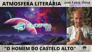 """""""O HOMEM DO CASTELO ALTO – Philip K. Dick"""" (Atmosfera Literária)"""