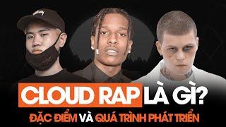 Cloud rap là gì? | Đặc điểm & Quá trình phát triển