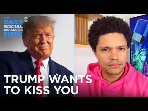 Why Donald Trump Is Threatening To Kiss You | The Daily Social Distancing Show