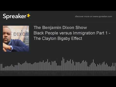 Black People versus Immigration Part 1 - The Clayton Bigsby Effect