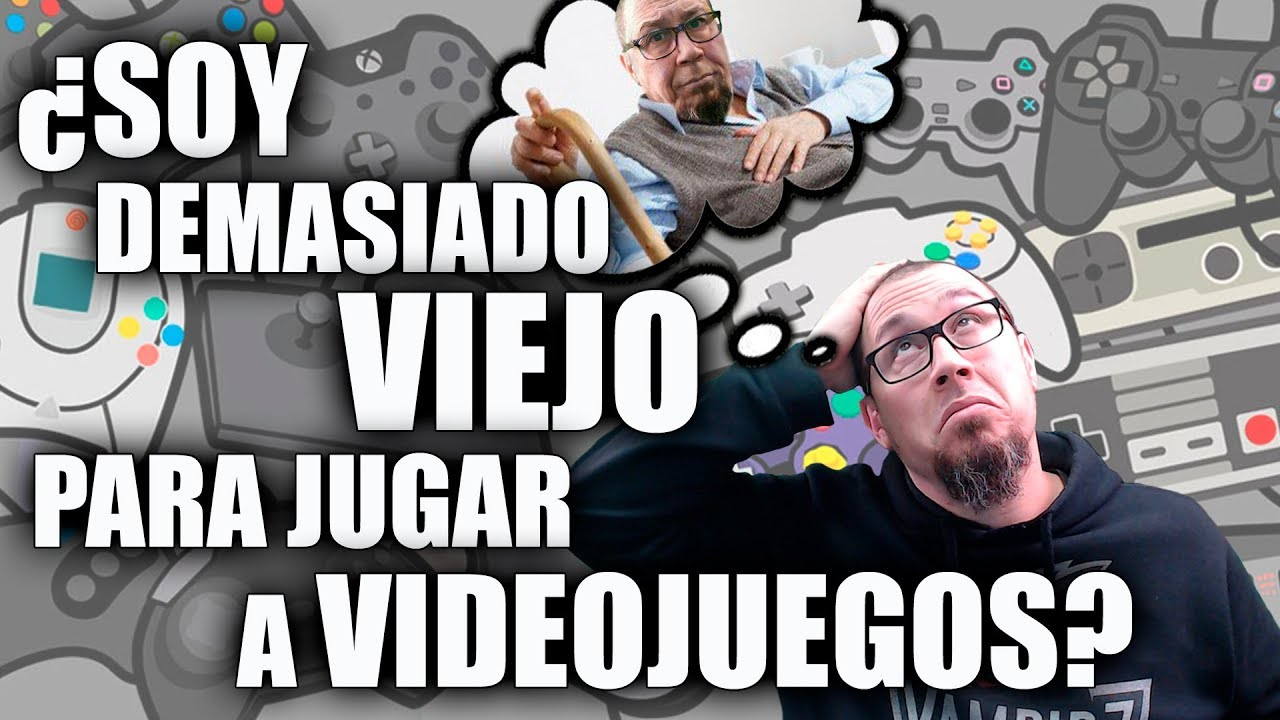 Soy Demasiado Viejo Para Jugar A Videojuegos Youtube