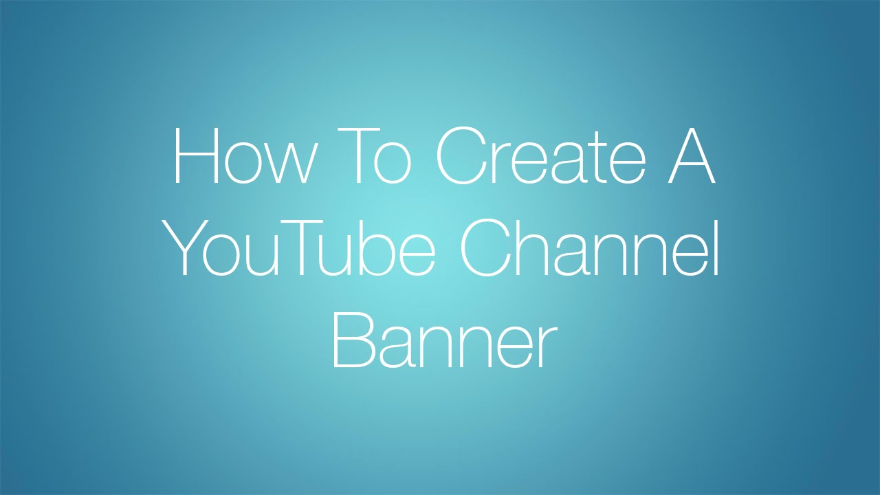 How To Create A New YouTube Channel Banner/Art - YouTube