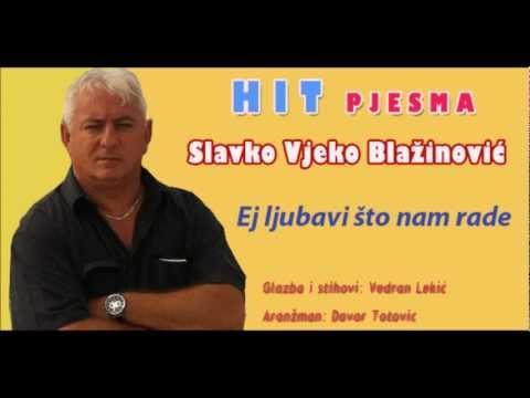 Slavko Blažinović - HEJ LJUBAVI ŠTO NAM RADE