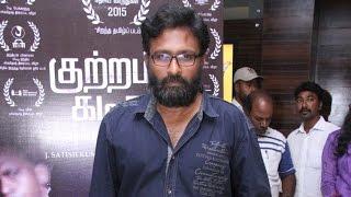 Kuttram Kadithal takes tamil cinema to the next level - Director Ram   Galatta Tamil