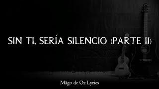 Mägo de Oz - Sin Ti, Sería Silencio (Parte II) - Letra