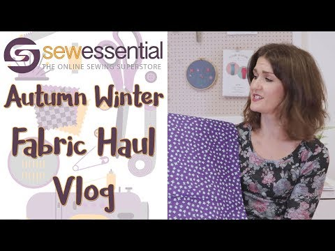 Autumn Winter 2017 Fabric Haul Vlog