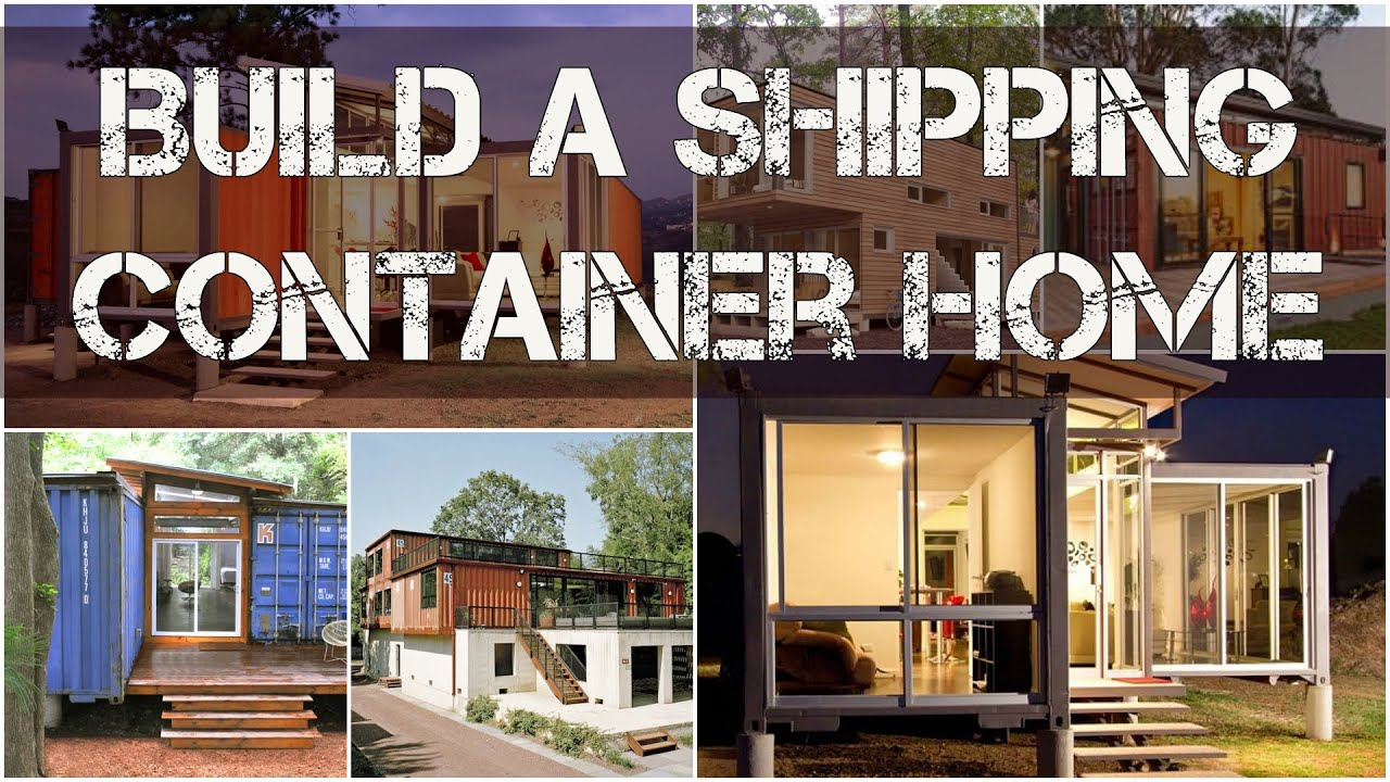 build shipping container home - shipping container home - youtube