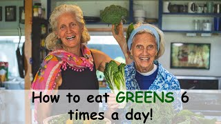 Greens, Greens, Greens! How to eat them 6 times a day!