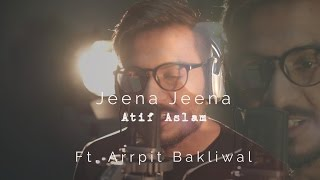 Best of Atif Aslam | Jeena Jeena | Badlapur | Latest Karaoke Version | ft. Arrpit Bakliwal