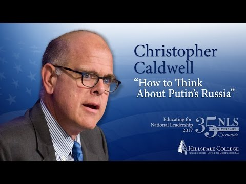 """How to Think About Putin's Russia"" - Christopher Caldwell"