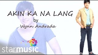 Repeat youtube video Akin Ka Na Lang by: Wynn Andrada (Official Lyric Video)