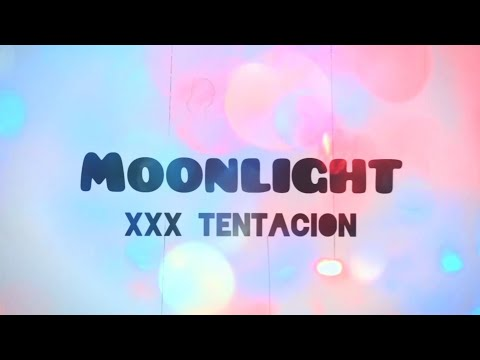 XXX TENTACION - MOONLIGHT (Lyric video)