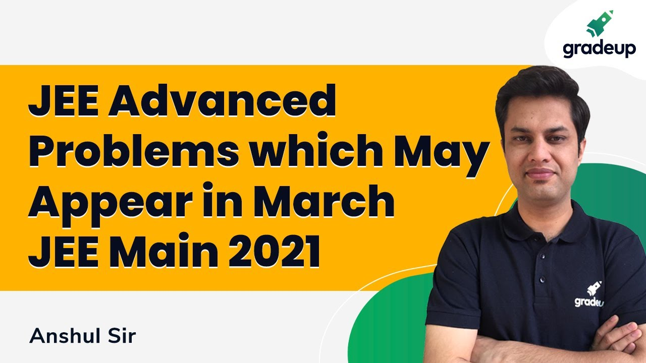 JEE Advanced Problems which May Appear in March JEE Main 2021 | JEE Tricks | Anshul Sir | Gradeup