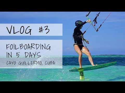 VLOG #3: Foilboarding in 5 Days - Cayo Guillermo, Cuba