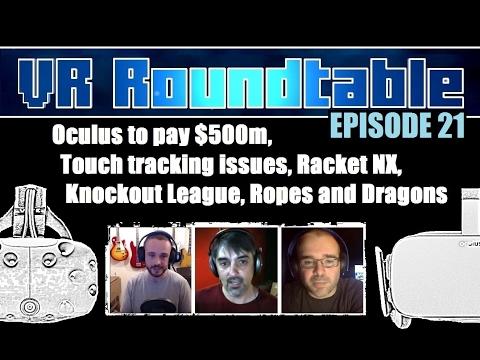 VR Roundtable - Episode 21 (Oculus to pay $500m, Touch track