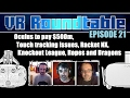VR Roundtable - Episode 21 (Oculus to pay $500m, Touch tracking issues, Knockout League, Racket NX)