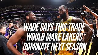 This Trade Would Make The Lakers Dominate Next Season, According To Dwyane Wade