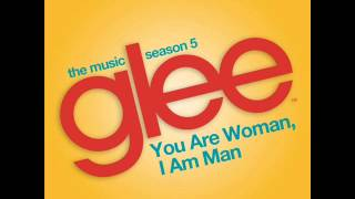 You Are Woman, I Am Man(Glee Cast Version)[Full Studio]