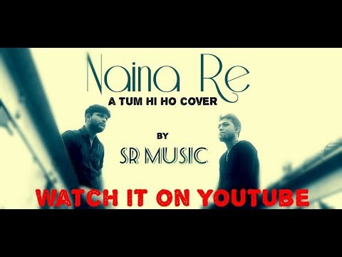 Naina Re | Tum Hi Ho | Cover | Sudarshan & S.R Music