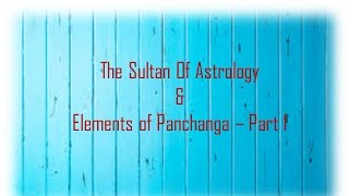 Sultan Of Astrology & Elements of Panchanga - Part 1