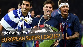 Should a European Super League be introduced? Top pundits say