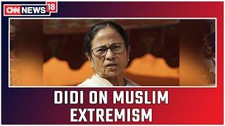 West Bengal CM Mamata Banjerjee Hits Out At Muslim Extremism   CNN News18