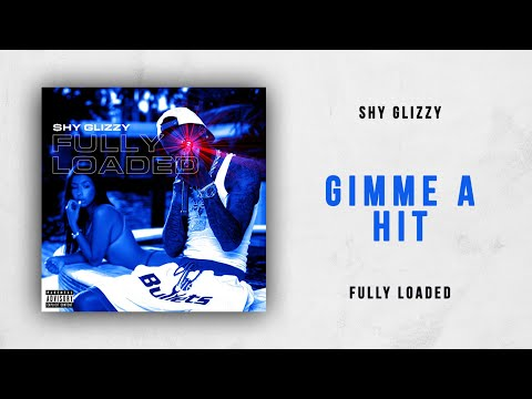 Shy Glizzy - Gimme A Hit (Fully Loaded)