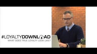 #LoyaltyDownload: What Does True Loyalty Look Like?