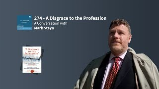 Ricochet Ep 274 - A Disgrace to the Profession with Mark Steyn