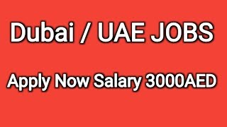 Dubai / UAE JOBS Apply Now Salary 3000AED
