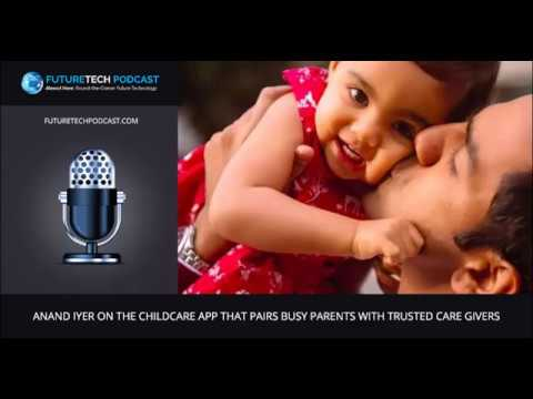 Anand Iyer on The Childcare App That Pairs Busy Parents With Trusted Care Givers