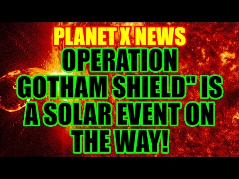 """PLANET X NEWS """"OPERATION GOTHAM SHIELD"""" IS A SOLAR EVENT ON THE WAY!"""