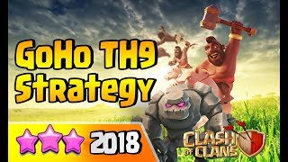 HOW TO GoHo AT TH9 | 2018 | 3 STAR ATTACK STRATEGY | CLASH OF CLANS