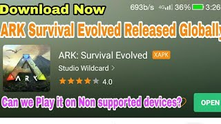 Installing ARK Survival Evolved Game on Non supported devices!