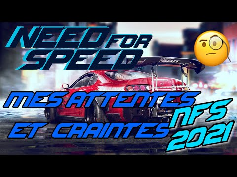 Need for Speed 2021: Mes attentes \u0026 mes craintes!