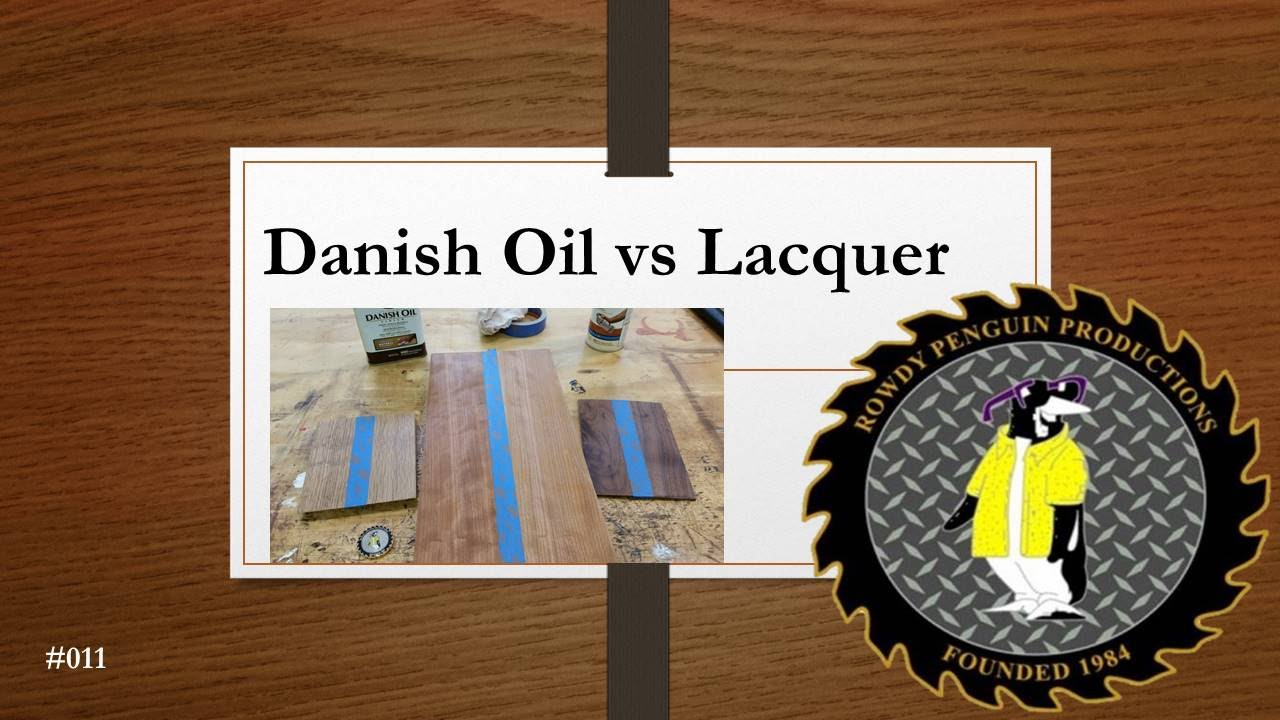 Tung oil vs danish oil - Using Danish Oil And Lacquer