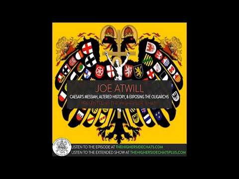 Joe Atwill | Caesar's Messiah, Altered History, & Exposing the Oligarchs