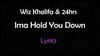 Wiz Khalifa - Ima Hold You Down ft.24hrs (Lyrics)