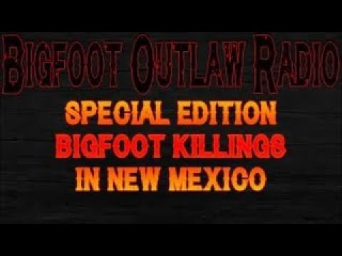 BigFoot 2017 BIGFOOT KILLINGS IN NEW MEXICO Bigfoot Outlaw Radio Special Edition - The Best Document