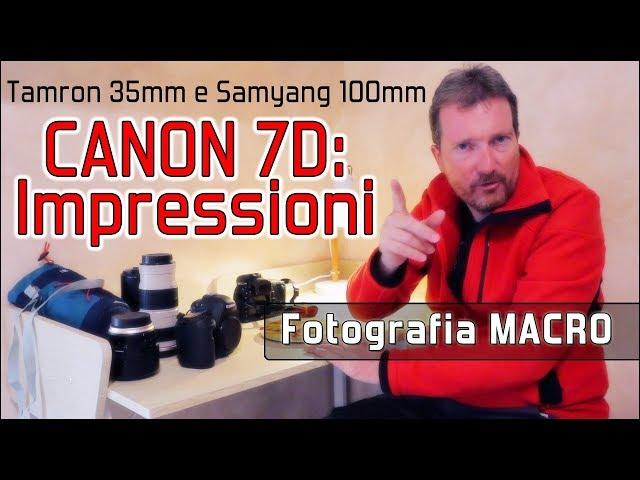 Le mie impressioni: Canon 7D - Tamron 35mm - Samyang 100mm MACRO