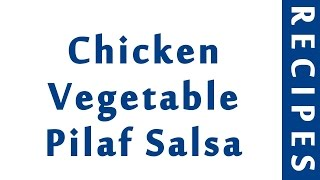 Chicken Vegetable Pilaf Salsa  POPULAR INDIAN RECIPES  QUICK RECIPES