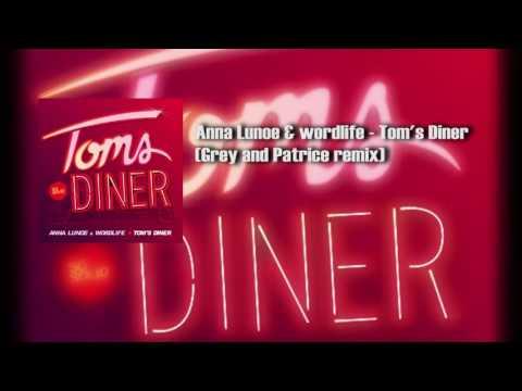 Anna Lunoe & wordlife - Tom's Diner (Grey and Patrice remix)