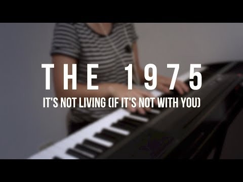 It's Not Living (If It's Not With You) - The 1975 - Piano Cover
