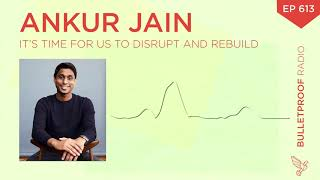 It's Time for Us to Disrupt and Rebuild – Ankur Jain