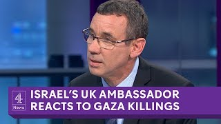 """We have to protect our people"" - Israel's UK ambassador on Gaza killings"