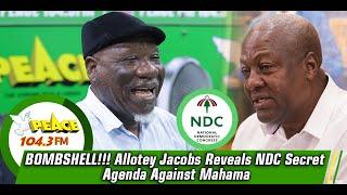 BOMBSHELL!!! Allotey Jacobs Reveals NDC Secret Agenda Against Mahama