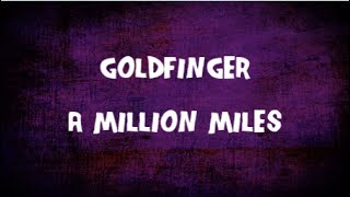 Goldfinger - A Million Miles | Lyrics |