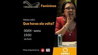 Psicanálise & Cinema   Femininos   Que horas ela volta?   30/04/21